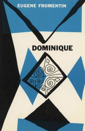 'Dominique' by Eugene Fromentin. Copyright 1948; No print date (circa 1952-53). Grove Press dust jacket on an imported hardcover originally published and printed by The Cresset Press (London). Cover design by Roy Kuhlman.