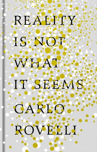 Reality is Not What it Seems by Carlo Rovelli; design by Coralie Bickford-Smith (Allen Lane / October 2016)