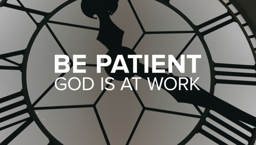 Practice Radical Love: Be Patient God Is at Work