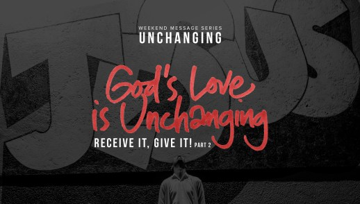 God's Love Is Unchanging: Receive It, Give It (Part 2)