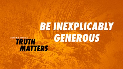 Be Inexplicably Generous