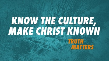 Know the Culture, Make Christ Known