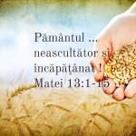 Matei 13.1-15, Pământul ... neascultător şi încăpăţânat