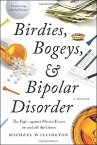 Birdies, Bogeys, & Bipolar Disorder by Michael Wellington