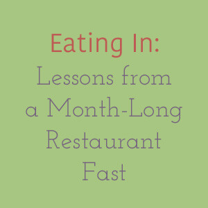 We spent the month of April eating in. I learned a few things, some surprising, others not so much. Here's what I discovered during my restaurant fast.   chattavore.com
