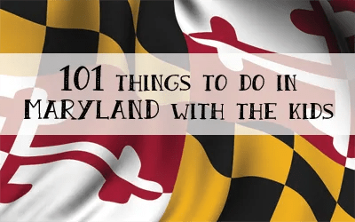 101 Things to Do in Maryland with the Kids