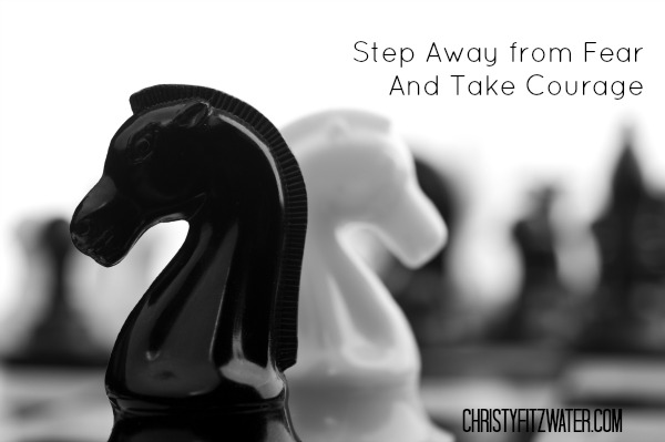 Step Away from Fear And Take Courage