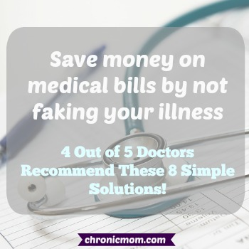 save money on medical bills by not faking your illness! 4 out of 5 doctors recommend these 8 simple steps