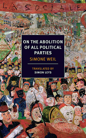 ON THE ABOLITION OF ALL POLITICAL PARTIES by Simone Weil, translated by Simon Leys reviewed by Ana Schwartz