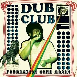DubClub:FoundationComeAgain