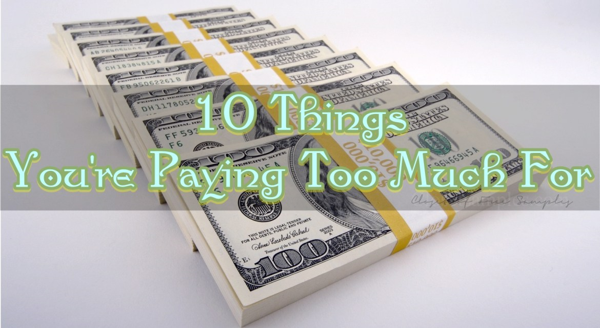 10 Things You're Paying Too Much For