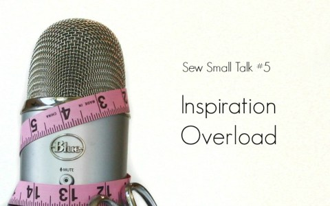Sew Small Talk Ep. 5 – Inspiration Overload