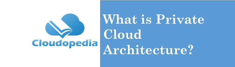 Definition Private Cloud Architecture
