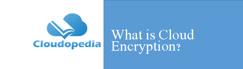 Definition ofCloud Encryption