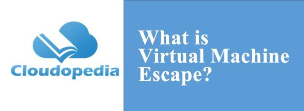 Definition of Virtual Machine Escape