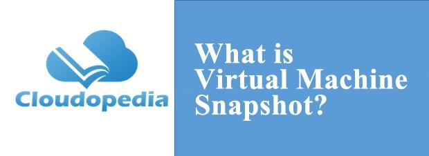 Definition of Virtual Machine Snapshot