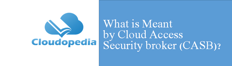 Definition of cloud access security broker