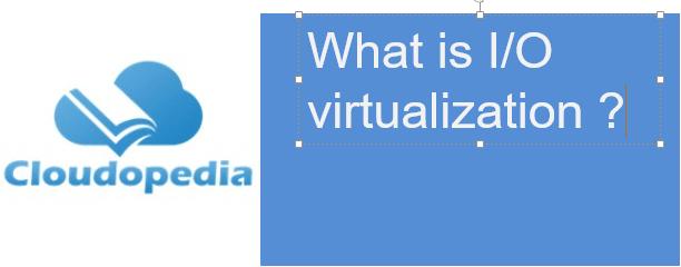 Definition of I/O virtualization