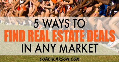 5 Ways to Find Real Estate Deals in Any Market - Coach Carson