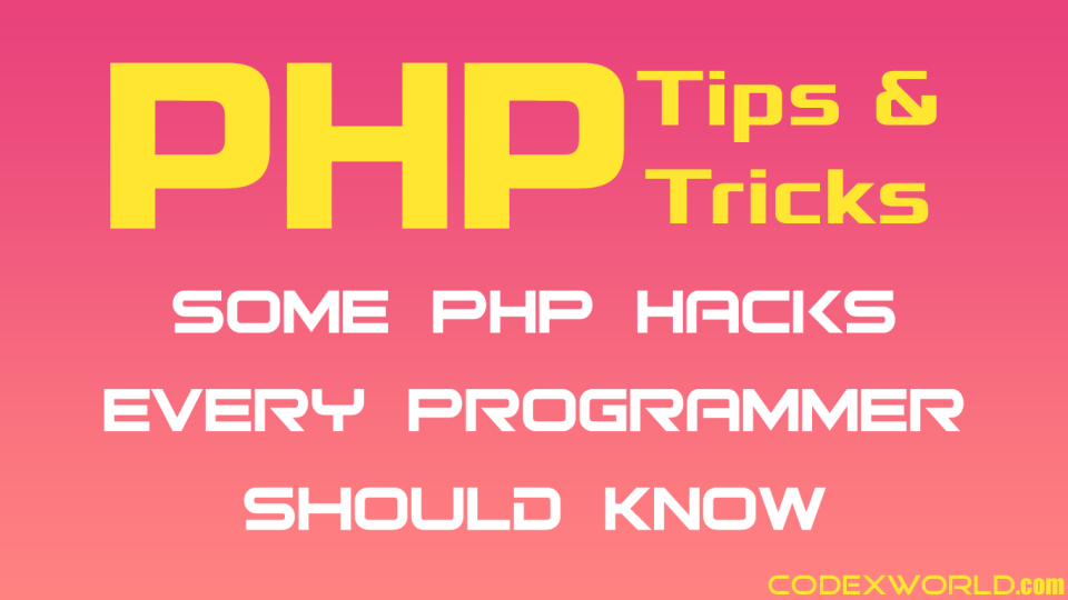 php-hacks-tips-tricks-every-programmer-should-know-codexworld