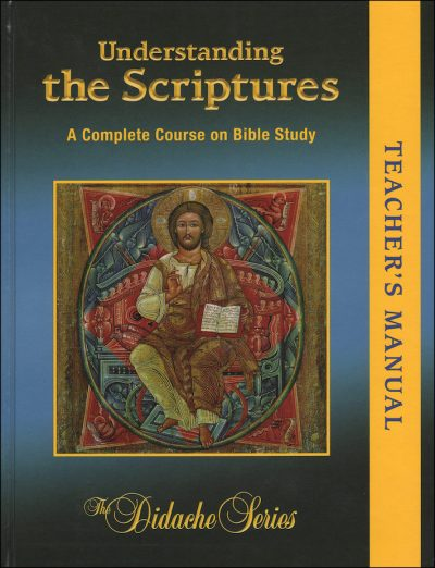The Didache Series: Understanding the Scriptures, Teacher Manual A Complete Course on Bible ...