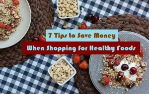 7 Tips to Save Money When Shopping for Healthy Foods
