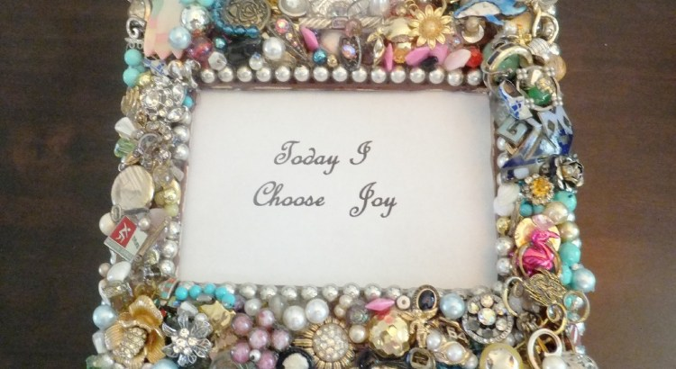 Today I Choose Joy In Vintage Jewelry Frame