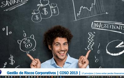 Gestão de Riscos Corporativos | COSO 2013 | 17 princípios | Como evitar perdas financeiras?