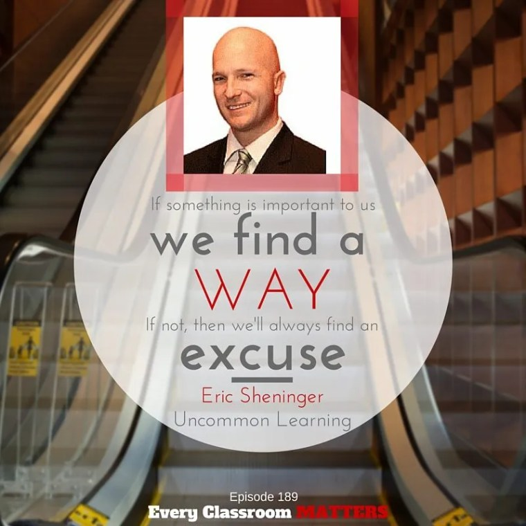If something is important to us, we find a way. If not, then we'll always find an excuse. Eric Sheninger