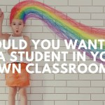 Would You Want to Be a Student in Your Own Classroom?