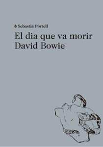 Sebastià-Portell-–-El-dia-que-va-morir-David-Bowie