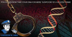 Police Can Now Take Your DNA for Mere 'Suspicion' of A Violent Crime