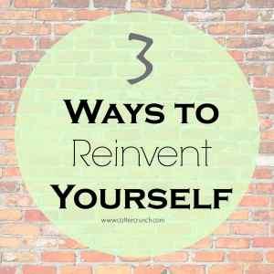 3 Ways to REINVENT Yourself