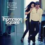 Thompson Square Everything I Shouldn't Be Thinking About