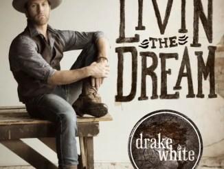 Drake White Livin the Dream