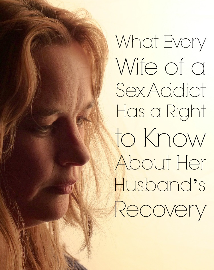What Every Wife of a Sex Addict Has a Right to Know About Her Husband's Recovery