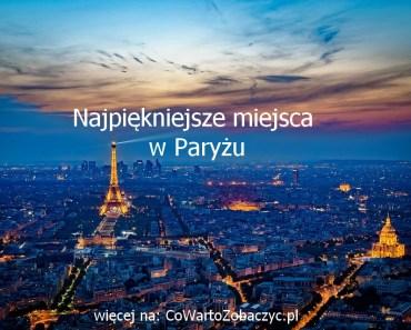 CoWartoZobaczyc.pl-najpiekniejsze-miejsca-w-paryzu-zabytki-w-paryzu