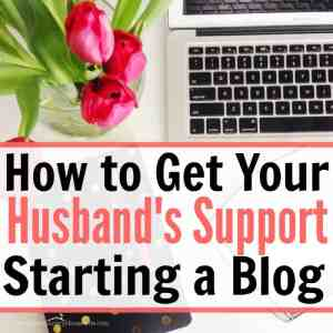 How to Get Your Husband's Support Starting a Blog
