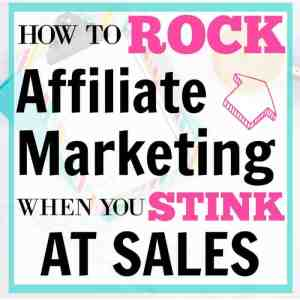 How to Rock Affiliate Marketing When You Stink at Sales (Plus an Interview with Michelle Schroeder-Gardner)
