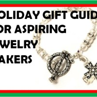 CTD Gift Guide: Top Holiday Gifts for {Aspiring} Jewelry Makers