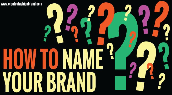 Create a fashion brand or clothing line. Some things to consider when you are naming your brand.