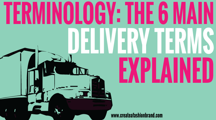 TERMINOLOGY-The-6-main-shipping-terms-explained. These are some of the shipping terms explained and how they work for fashion brands and clothing lines. Delivery from factories to you.