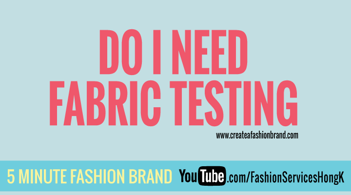 fabric testing for your clothing brand clothing line or fashion brand start up. Manufacturing, sampling help and questions answered. Do I need fabric testing