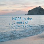 Hope in the Mess of Depression