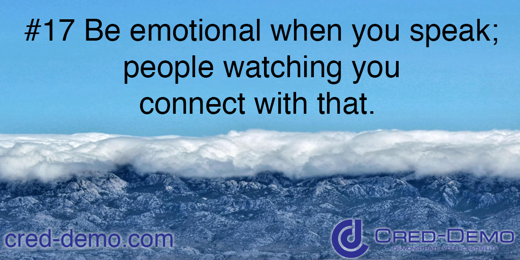 Be emotional when you speak; people watching you will connect with that.