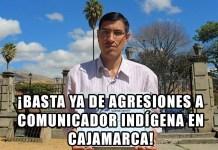 ¡Basta ya de agresiones a comunicador indígena en Cajamarca!