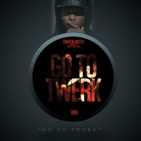 Enertia McFly - Go To Twerk [AUDIO]