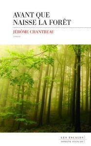 CHANTREAU_Avant_que_naisse_la_foret