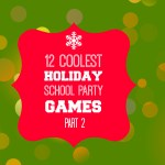 12 Coolest Holiday School Party Games – Part 2