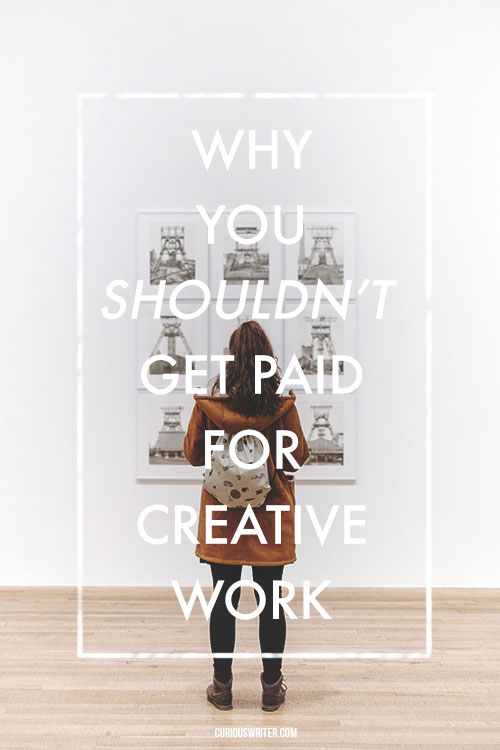 Why you shouldn't get paid for creative work... it's not what you think.